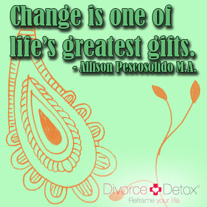 Change is one of life's greatest gifts. - Allison Pescosolido M.A.