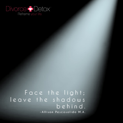 Face the light; leave the shadows behind. - Allison Pescosolido M.A.