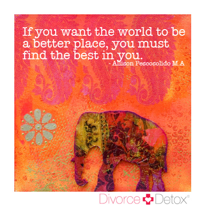 If you want to the world to be a better place, you must find the best in you. - Allison Pescosolido M.A