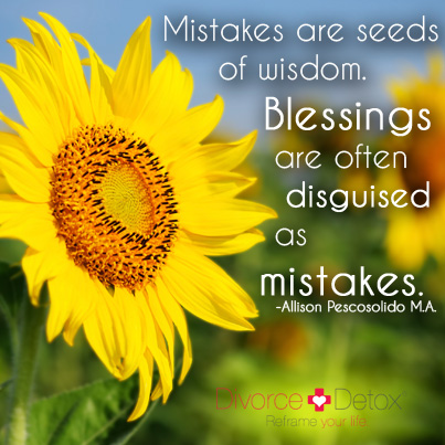 Mistakes are seeds of wisdom. Blessings are often disguised as mistakes. - Allison Pescosolido M.A.