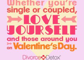 Whether you're single or coupled, love yourself and those around you on Valentine's Day. - Allison Pescosolido M.A. divorce, marriage, relationships, dating, divorce support, divorce help, relationship support, coaching, support, help, inspiration,
