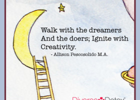 Walk with the dreamers and the doers; ignite with creativity. - Allison Pescosolido, M.A.
