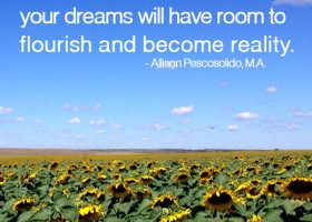 When you let go of the past, your dreams will have room to flourish and become reality. - Allison Pescosolido, M.A.