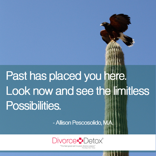 Past has placed you here. Look now and see the limitless possibilities. - Allison Pescosolido, M.A.