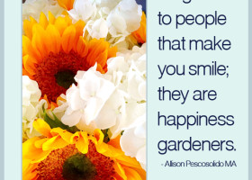 Be grateful to people that make you smile; they are happiness gardeners. - Allison Pescosolido, M.A.