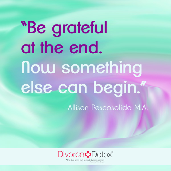 Be grateful at the end. Now something else can begin. - Allison Pescosolido, M.A.