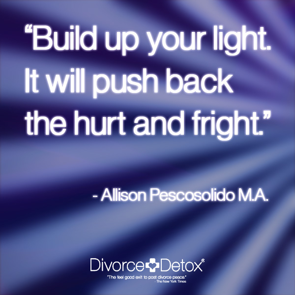 Build up your light. It will push back the hurt and the fright. - Allison Pescosolido, M.A.