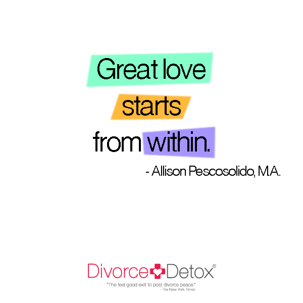 Great love starts from within. - Allison Pescosolido, M.A.