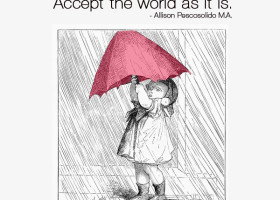 When it rains, let it rain. Accept the world as it is. - Allison Pescosolido, M.A.