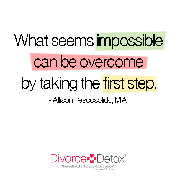 What seems impossible can be overcome by taking the first step. - Allison Pescosolido, M.A.