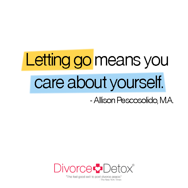 Letting go means you care about yourself. - Allison Pescosolido, M.A.
