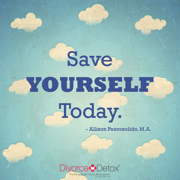 Save yourself today. - Allison Pescosolido, M.A.