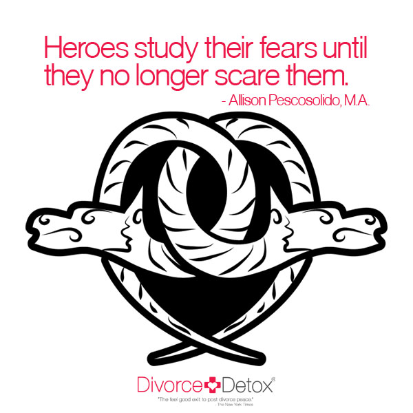 Heroes study their fears until they no longer scare them. - Allison Pescosolido, M.A.