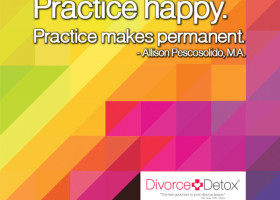 Practice happy. Practice makes permanent. - Allison Pescosolido, M.A.