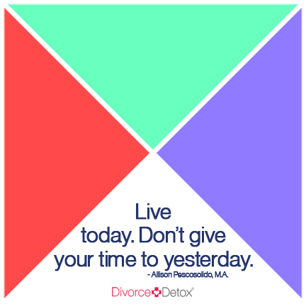 Live today. Don't give your time to yesterday. - Allison Pescosolido, M.A.