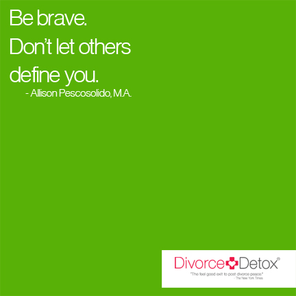 Be brave. Don't let others define you. - Allison Pescosolido, M.A.