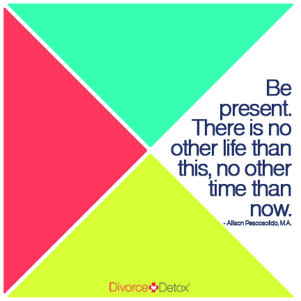 Be present. There is no other life than this, no other time than now. - Allison Pescosolido, M.A.
