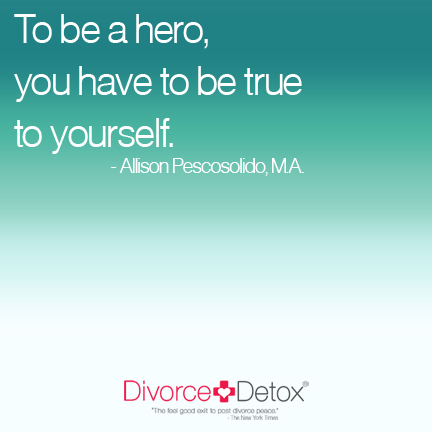 To be a hero, you have to be true to yourself. - Allison Pescosolido, M.A.