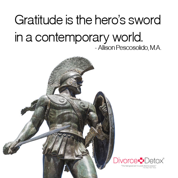 Gratitude is the hero's sword in a contemporary world. - Allison Pescosolido, M.A.