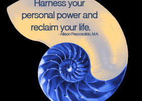 Harness your personal power and reclaim your life. - Allison Pescosoldio, M.A.
