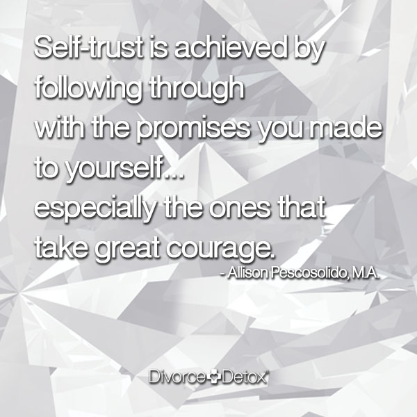 Self-trust is achieved by following though with the promises you made with yourself... especially the ones that take great courage. - Allison Pescosolido, M.A.