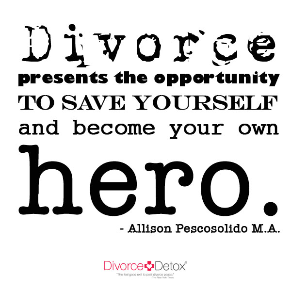 Divorce presents the opportunity to save yourself and become your own her. - Allison Pescosolido, M.A.