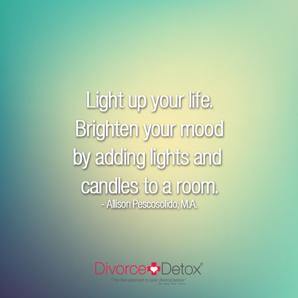Light up your life. Brighten your mood by adding lights and candles to a room. - Allison Pescosolido, M.A.