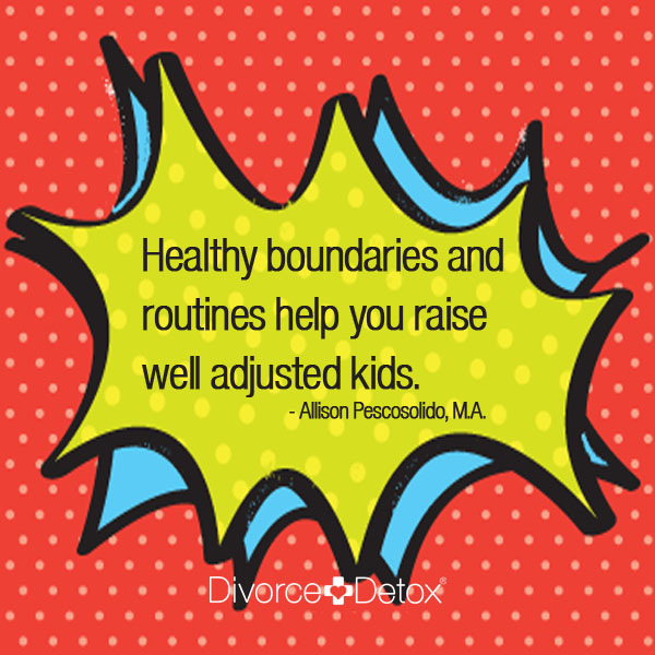 Healthy boundaries and routines help you raise well adjusted kids. - Allison Pescosolido, M.A.