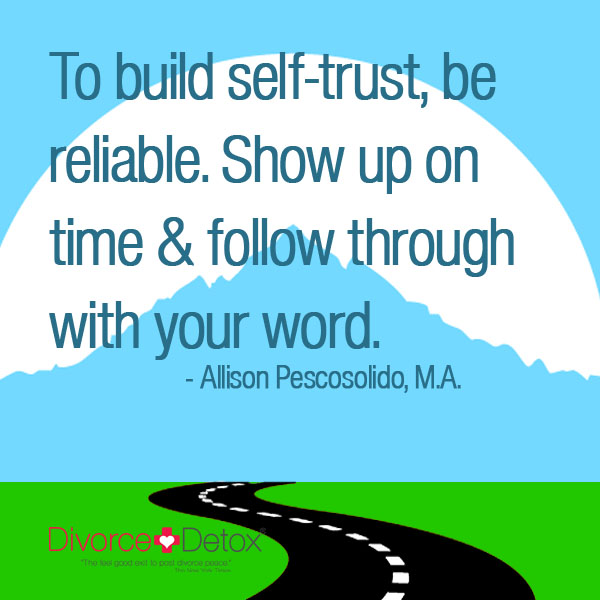 To build self-trust, be reliable. Show up on time and follow through with your word. - Allison Pescosoldio, M.A.