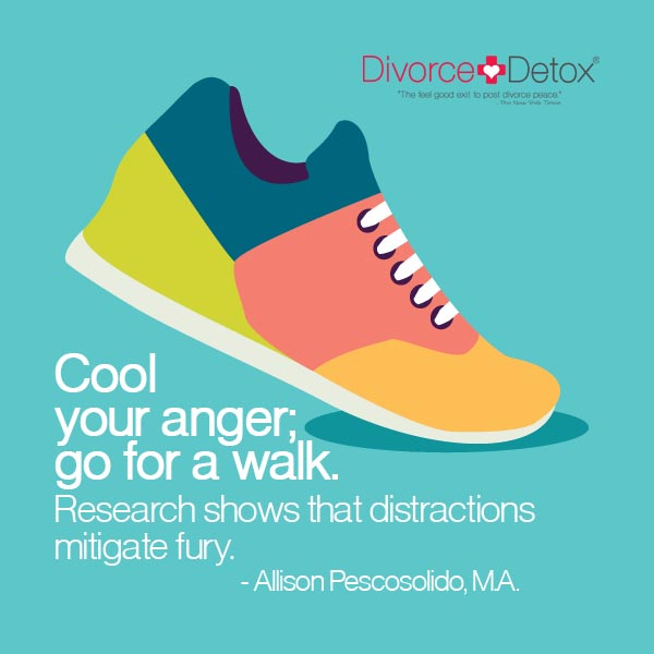 Cool your anger; go for a walk. Research shows that distractions mitigate fury. - Allison Pescosolido, M.A.