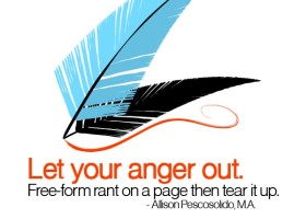 Let your anger out. Free-form rant on a page then tear it up. - Allison Pescosolido, M.A.