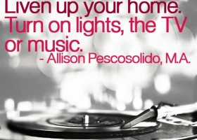 Feeling lonely? Liven up your home. Turn on lights, the TV or music. - Allison Pescosolido, M.A.