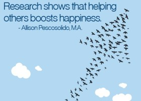 Pick yourself up by volunteering. Research shows that helping others boosts happiness. - Allison Pescosolido, M.A.