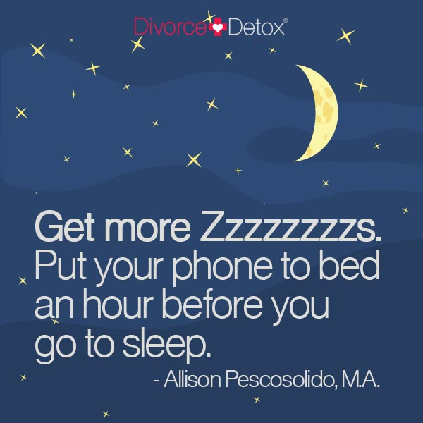 Get more Zzzzzzzzzs. Put your phone to beds an hour before you go to sleep. - Allison Pescosolido, M.A.