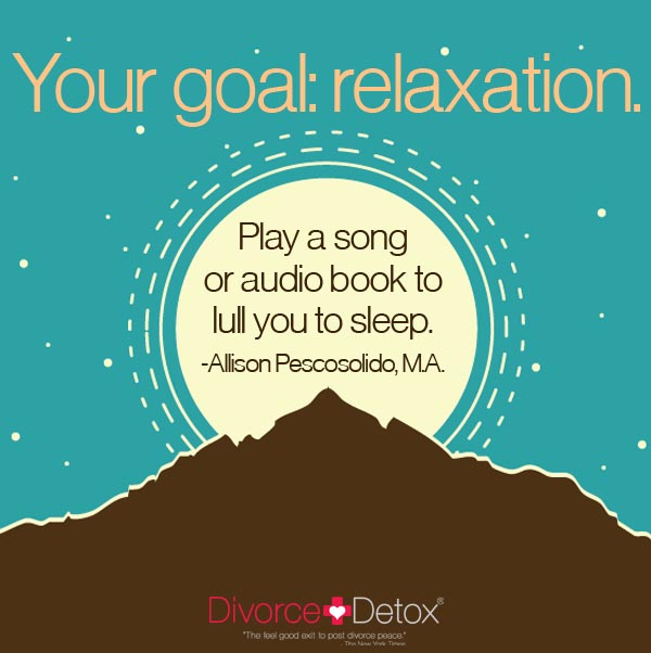 Your goal: relaxation. Play a song or audio book to lull you to sleep. - Allison Pescosolido, M.A.