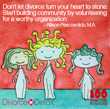 Don't let divorce turn your heart to stone. Start building community by volunteering for a worthy organization. - Allison Pescosolido, M.A.