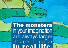 The monsters in your imagination are always greater than those in real life. - Allison Pescosolido, M.A.