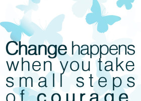Change happens when you take small steps of courage. - Allison Pescosolido, M.A.