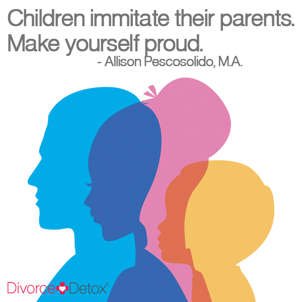 Children imitate their parents. Make yourself proud. - Allison Pescosolido, M.A.