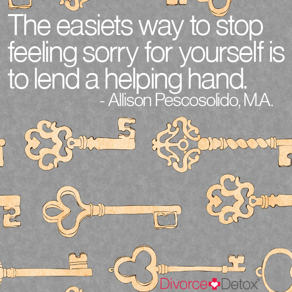 The easiest way to stop feeling sorry for yourself is to lend a helping hand.  - Allison Pescosolido, MA.