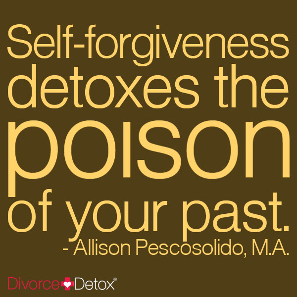 Self-forgiveness detoxes the poison of your past. - Allison Pescosolido, M.A.