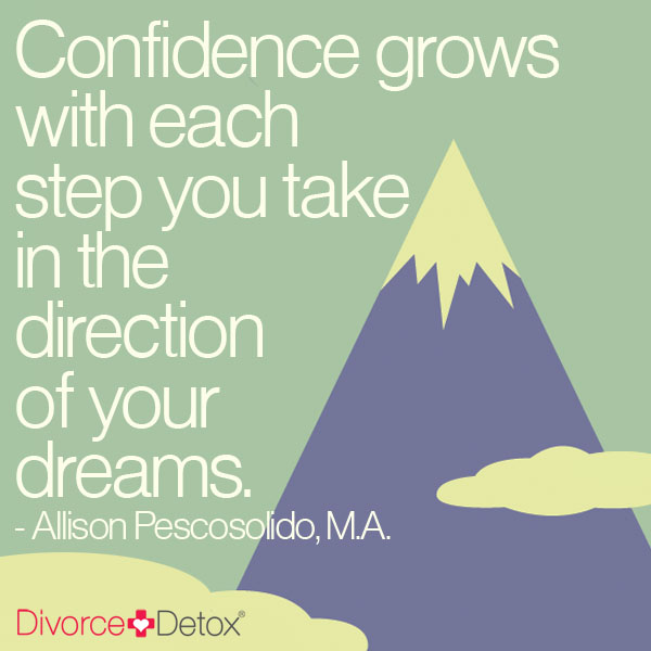 Confidence grows with each step you take in the direction of your dreams. - Allison Pescosolido, M.A.