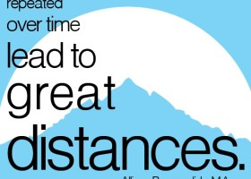 Small steps repeated over time lead to great distances. - Allison Pescosolido, M.A.