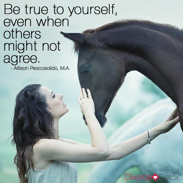 Be true to yourself, even when others might not agree. - Allison Pescosolido, M.A.