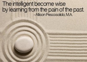 The intelligent become wise by learning from the pain of the past. - Allison Pescosolido, M.A.