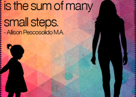 Great change is the sum of many steps. - Allison Pescosolido, M.A.